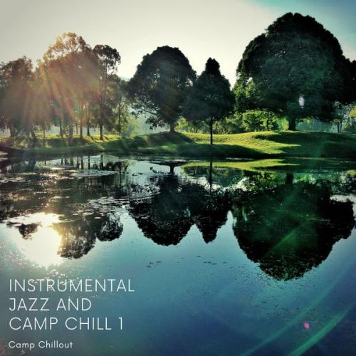 Camp Chillout - Instrumental Jazz & Camp Chill 1 (2021)