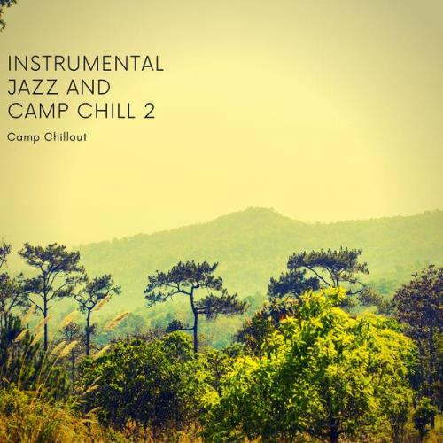 Camp Chillout - Instrumental Jazz & Camp Chill 2 (2021)
