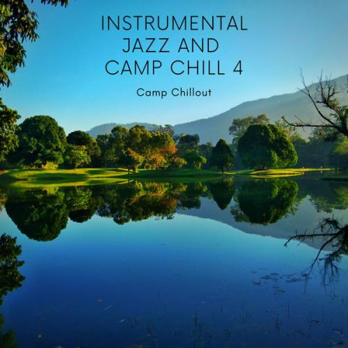 Camp Chillout - Instrumental Jazz & Camp Chill 4 (2021)