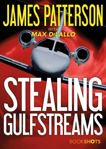 Stealing Gulfstreams by James Patterson