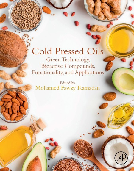 Cold Pressed Oils Green Technology Bioactive Compounds Functionality And Applications