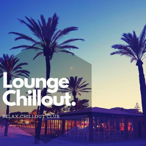 Relax Chillout Club - Lounge Chillout, Melhor Musica Relaxante De 2021 (2021)