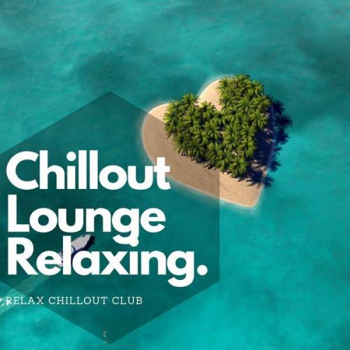 Relax Chillout Club - Chillout Lounge Relaxing Deep House Music (2021)