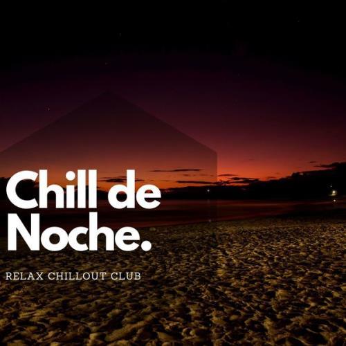 Relax Chillout Club - Chill De Noche Y Musica Electronica (2021)
