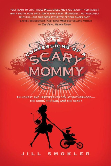 Confessions of a Scary Mommy  An Honest and Irreverent Look at Motherhood by Jill ...