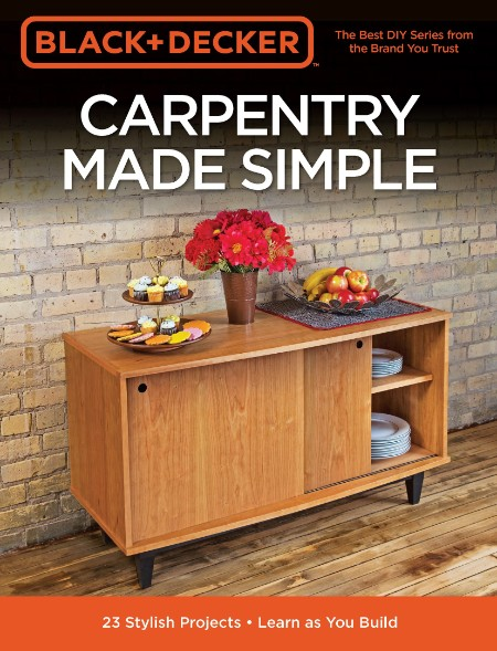 Carpentry Made Simple 23 Stylish Projects Learn As You Build Black And Decker