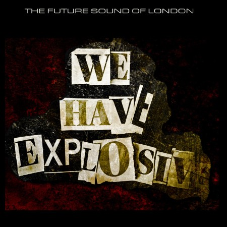 The Future Sound Of London - We Have Explosive (2021)  [ENG]