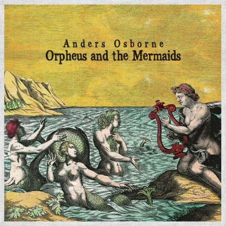 Anders Osborne - Orpheus and the Mermaids (2021)  [ENG]