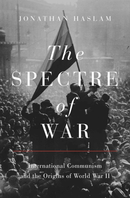 The Spectre of War  International Communism and the Origins of World War II by Jon...