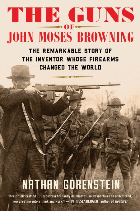 The Guns of John Moses Browning by Nathan Gorenstein