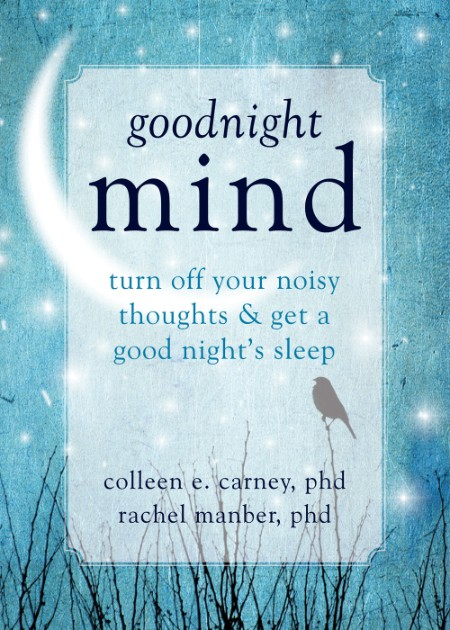 Goodnight Mind  Turn Off Your Noisy Thoughts and Get a Good Night's Sleep by Rache...