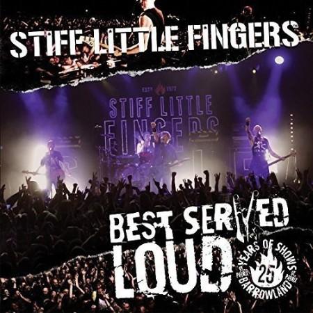 Stiff Little Fingers - Best Served Loud (Live At Barrowland)