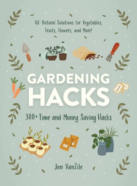 Gardening Hacks - 300+ Time and Money Saving Hacks
