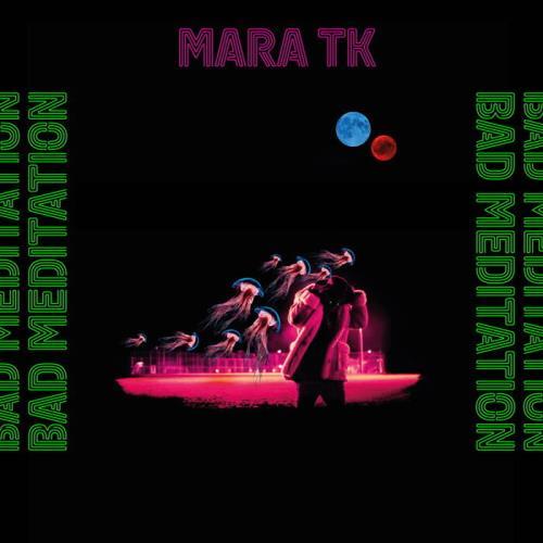 Mara TK - Bad Meditation (2021)