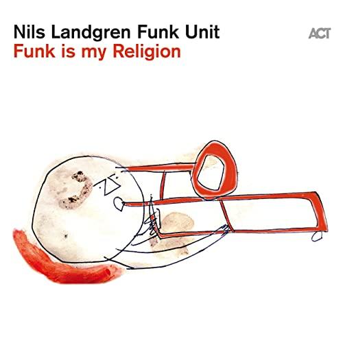 Nils Landgren Funk Unit - Funk Is My Religion (2021)