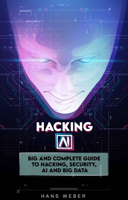 Hacking AI Big and Complete Guide to Hacking, Security, AI and Big Data