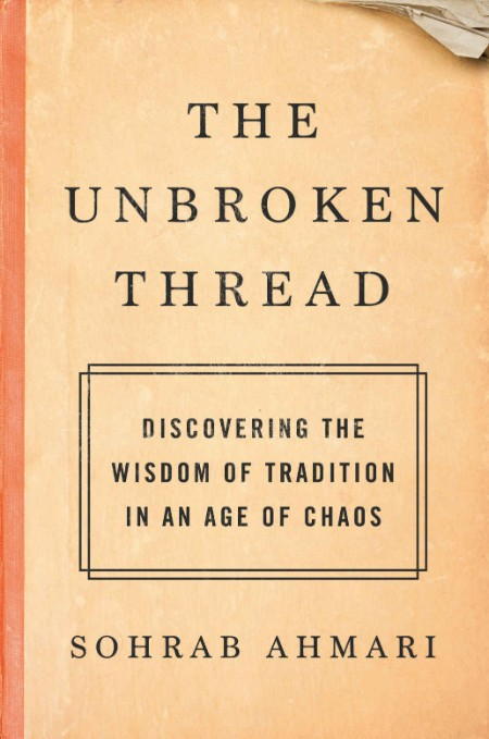 The Unbroken Thread  Discovering the Wisdom of Tradition in an Age of Chaos by Soh...