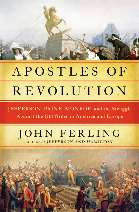 Apostles of Revolution  Jefferson, Paine, Monroe, and the Struggle Against the Old...