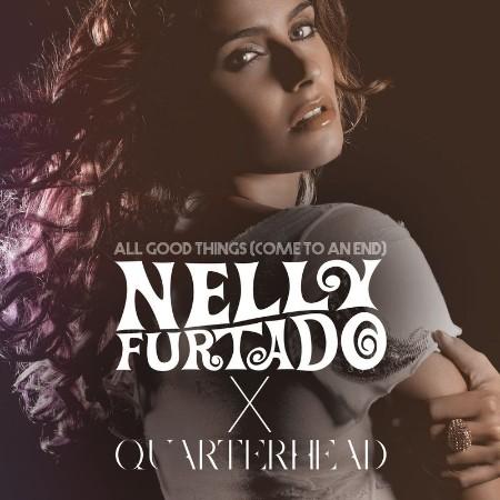 Nelly Furtado - All Good Things (Come To An End) (Nelly Furtado x Quarterhead) (20...