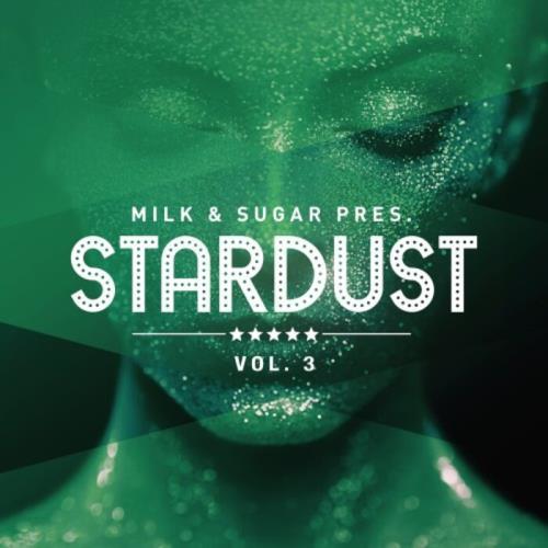 Milk & Sugar Pres.: Stardust Vol 3 [Mixed & UnMixed] (2021)