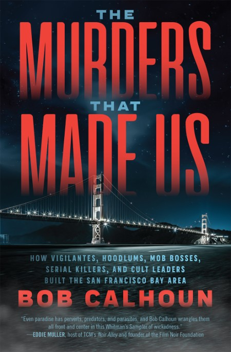 The Murders That Made Us by Bob Calhoun