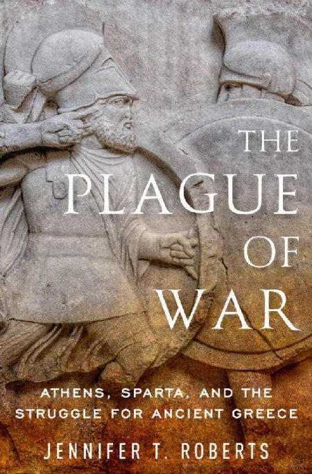 The Plague of War  Athens, Sparta, and the Struggle for Ancient Greece by Jennifer...