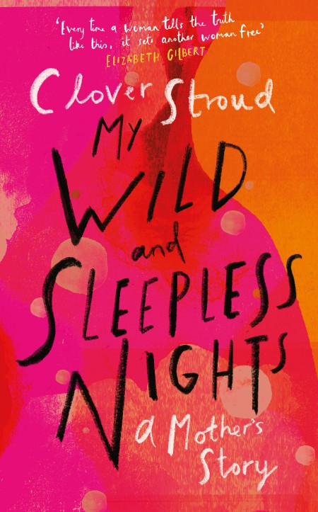 My Wild and Sleepless Nights by Clover Stroud