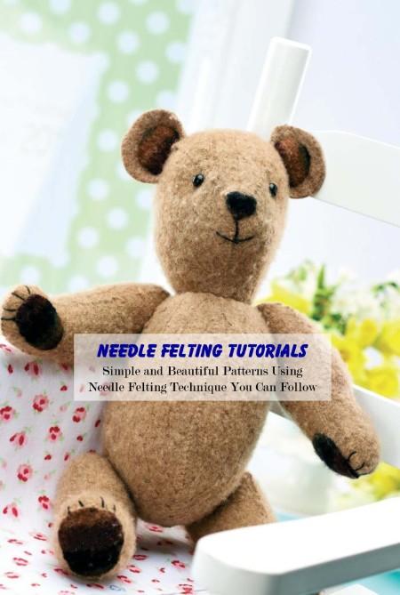 Needle Felting Tutorials - Simple and Beautiful Patterns Using Needle Felting Tec...