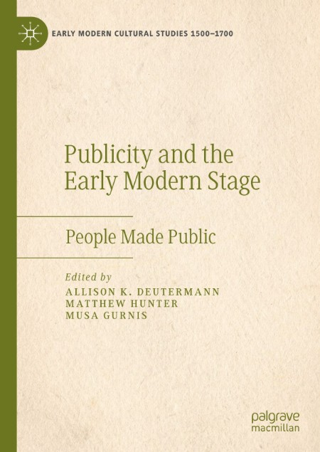 Publicity and the Early Modern Stage - People Made Public (Early Modern Cultural ...