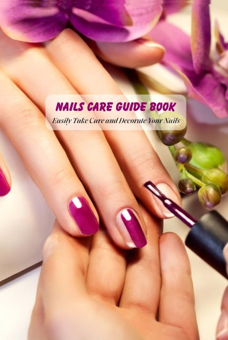 Nails Care Guide Book - Easily Take Care and Decorate Your Nails