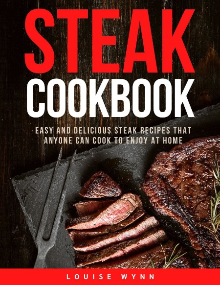 Steak Cookbook - Easy and Delicious Steak Recipes that Anyone Can Cook to Enjoy at...