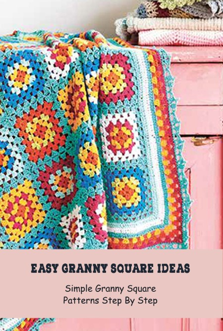 Easy Granny Square Ideas - Simple Granny Square Patterns Step By Step 2021