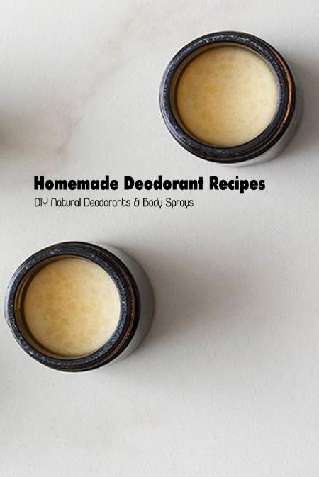 Homemade Deodorant Recipes - DIY Natural Deodorants & Body SpRays - Deodorant Making