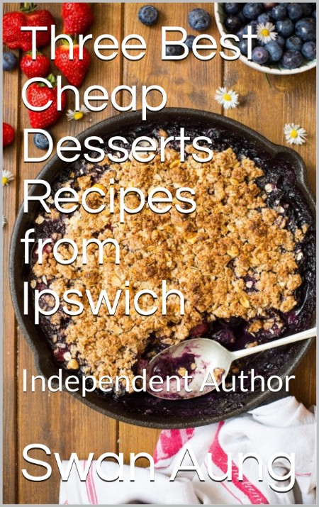 Three Best Cheap Desserts Recipes from Ipswich - Independent Author