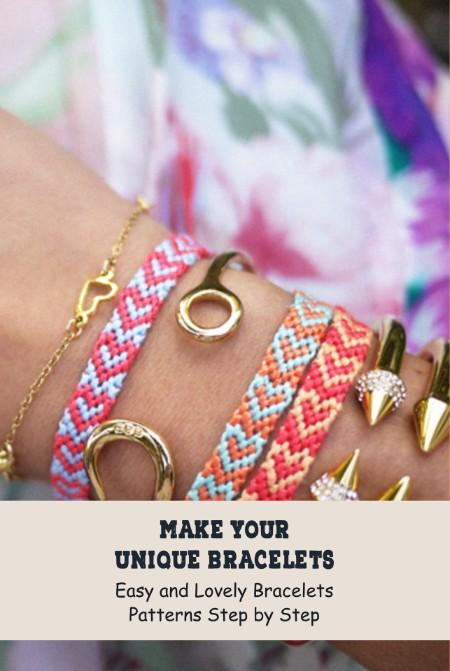 Make Your Unique Bracelets - Easy and Lovely Bracelets Patterns Step by Step