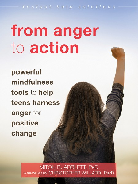 From Anger to Action - Powerful Mindfulness Tools to Help Teens Harness Anger for...