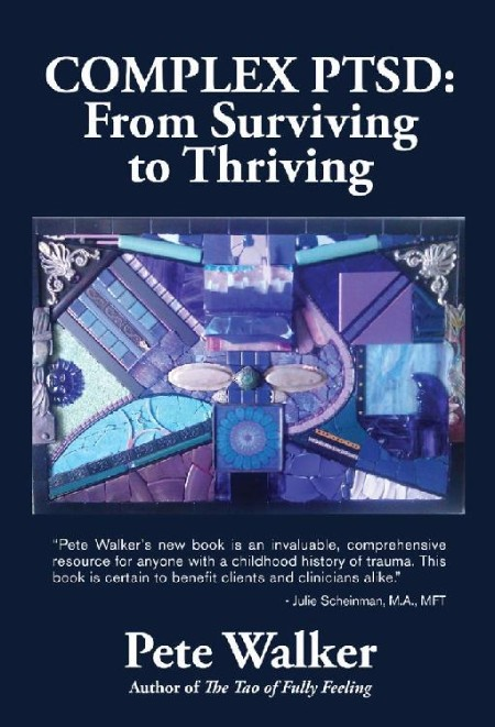 Complex PTSD  From Surviving to Thriving by Pete Walker