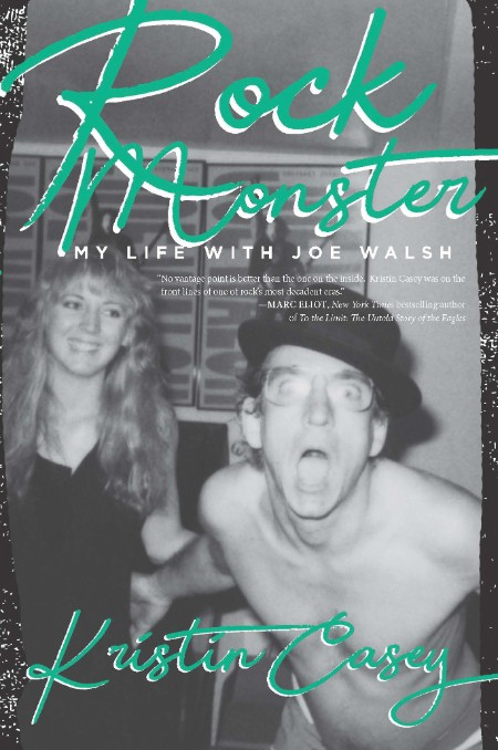 Rock Monster  My Life with Joe Walsh by Kristin Casey