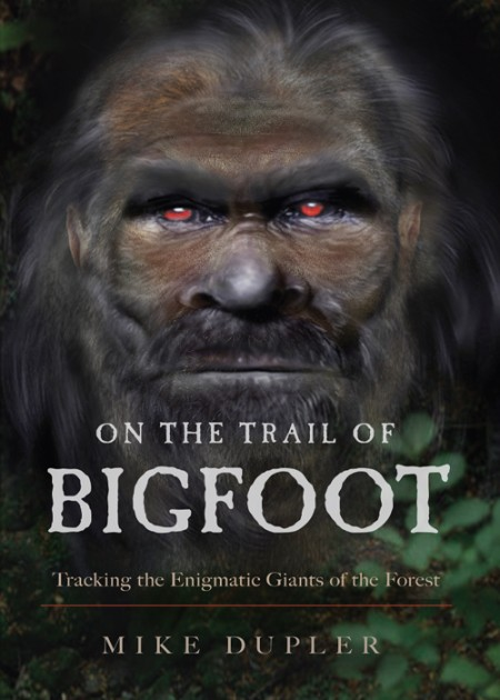 On the Trail of Bigfoot by Mike Dupler