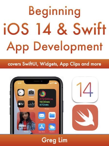 Beginning iOS 14 & Swift 5 App Development by Greg Lim