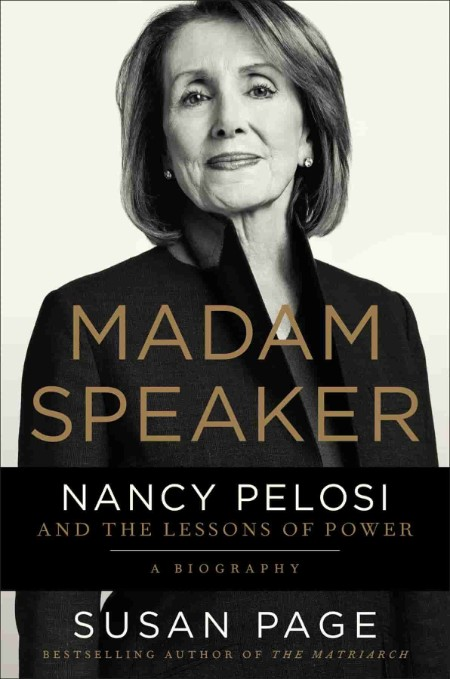 Madam Speaker  Nancy Pelosi and the Lessons of Power by Susan Page