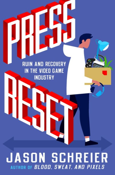 Press Reset  Ruin and Recovery in the Video Game Industry by Jason Schreier