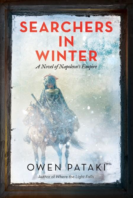 Searchers in Winter  A Novel of Napoleon's Empire by Owen Pataki