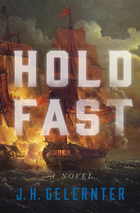 Hold Fast  A Novel by J  H  Gelernter